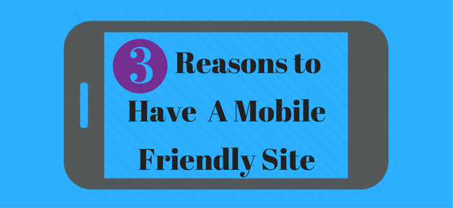 3 Reasons to Make Your Site Mobile Friendly