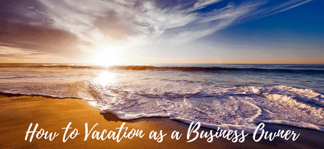 7 Things to Ensure a Stress Free Spring Break for Business Owners
