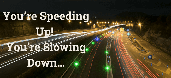 You're Speeding Up! You're Slowing Down…