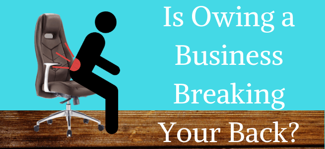 Is Owning a Business Breaking Your Back?