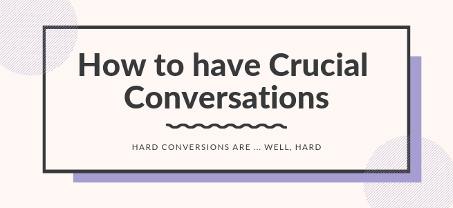 How to Have Crucial Conversations